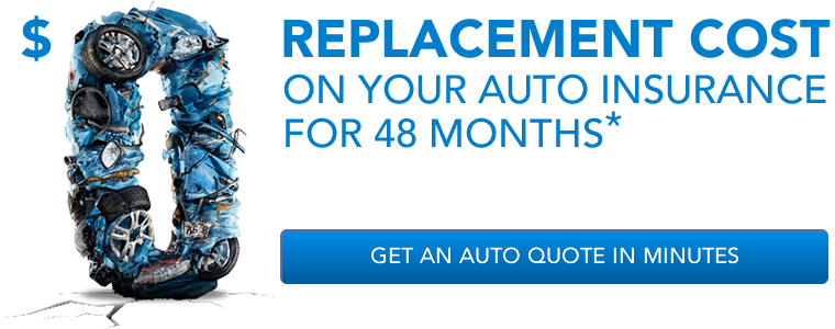 $0 REPLACEMENT COST ON YOUR AUTO INSURANCE FOR 48 MONTHS*